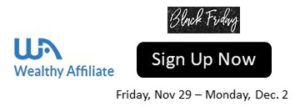 Wealthy Affiliate Black Friday Special Sign Up Starts Friday Nov. 29 thru Monday, Dec. 2