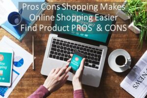 Pros Cons Shopping Makes Online Shopping Easier Learn More